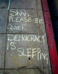 Shhh please be quiet democracy is sleeping